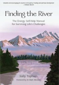 Finding the River: The Energy Self-Help Guide for Surviving Life's Challenges