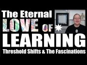 Life Long Love Of Learning & The Threshold Shifts