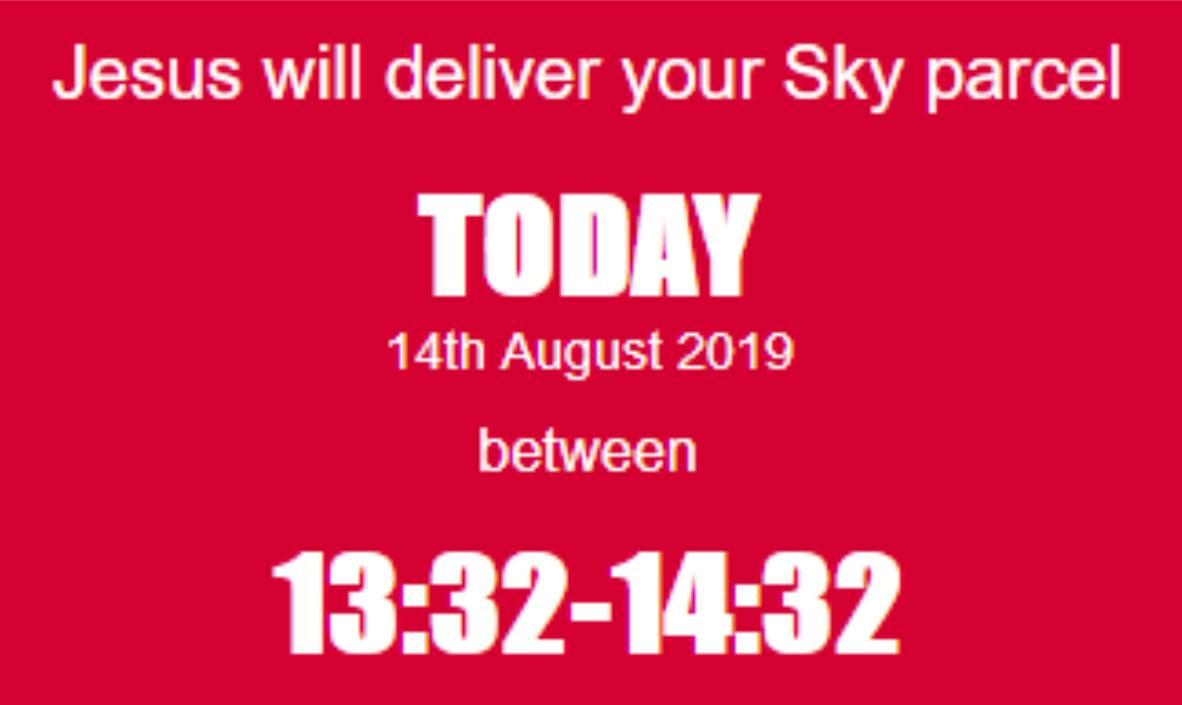Jesus will deliver your Sky parcel!