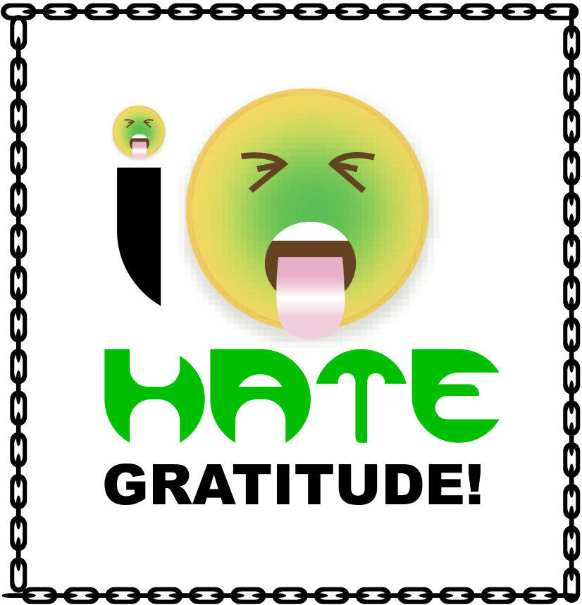 I hate Gratitude! Gratitude sucks!